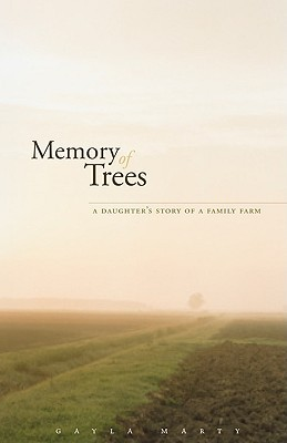 Memory of Trees: A Daughter's Story of a Family Farm by Gayla Marty