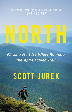 North: Finding My Way While Running the Appalachian Trail by Scott Jurek
