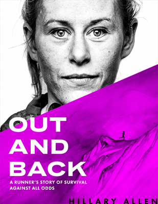 Out and Back: A Runner's Story of Survival and Recovery Against All Odds by HillaryAllen